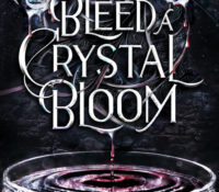 To Bleed a Crystal Bloom by Sarah A Parker